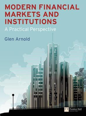 Modern Financial Markets and Institutions: A Practical Perspective