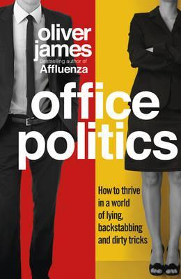 office-politics-how-to-thrive-in-a-world-of-lying-backstabbing-and-dirty-tricks