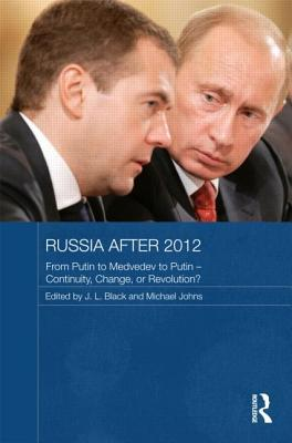 Russia after 2012: From Putin to Medvedev to Putin - Continuity, Change, or Revolution?
