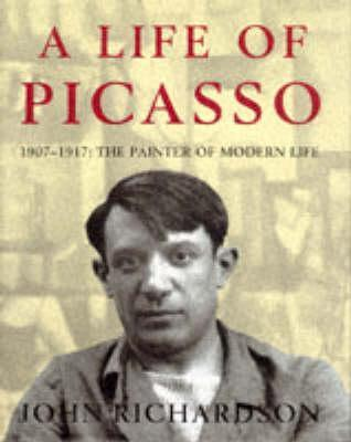 A Life of Picasso: 1907-17: Painter of Modern Life v. 2