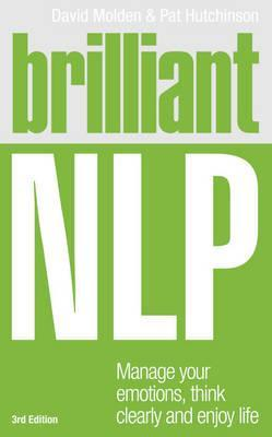 Brilliant NLP: Manage Your Emotions, Think Clearly and Enjoy Life