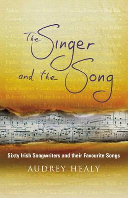 The Singer and the Song: Sixty Irish Songwriters and Their Favourite Songs