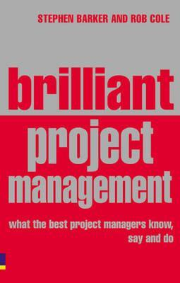 Brilliant Project Management: What the Best Project Managers Know, Say, and Do