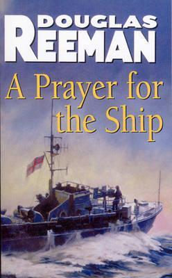 A Prayer For The Ship by Douglas Reeman