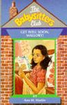 Get Well Soon, Mallory! (The Babysitters Club, #69)