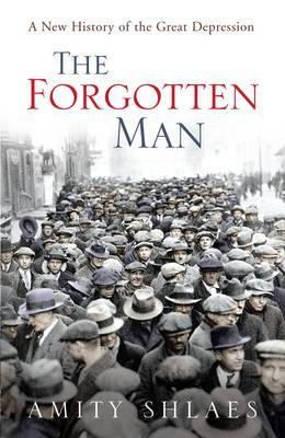the forgotten man a new history of the great depression by amity  1289617