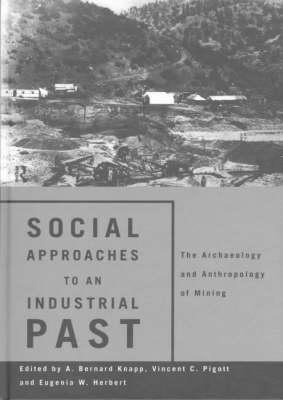 Social Approaches to an Industrial Past: The Archaelology and Anthropology of Mining