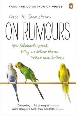 On Rumours: How Falsehoods Spread, Why We Believe Them, What Can Be Done