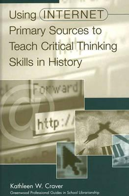 Using Internet Primary Sources to Teach Critical Thinking Skills in History por Kathleen W. Craver MOBI TORRENT