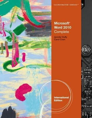Microsoft Office Word 2010: Illustrated Complete. by Carol Cram, Jennifer Duffy