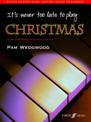 It's Never Too Late to Play Christmas: 17 New Arrangements for Piano Solo and Duet