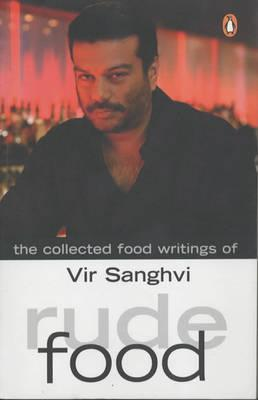 Rude Food: The Collected Food Writings Of Vir Sanghvi