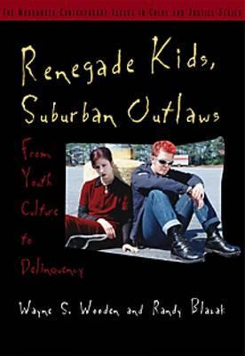 Renegade Kids, Suburban Outlaws: From Youth Culture to Delinquency