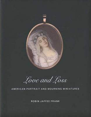 Love and Loss: American Portrait and Mourning Miniatures