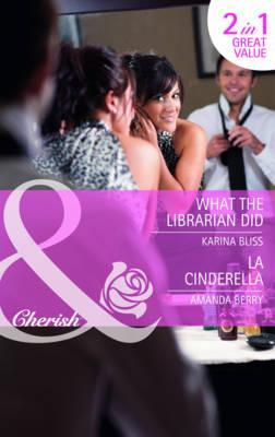 Ebook What the Librarian Did / LA Cinderella by Karina Bliss TXT!