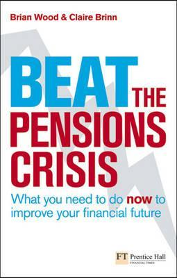 Beat The Pensions Crisis (Financial Times Series)