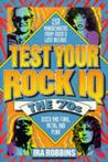 Test Your Rock I.Q.: The 70's : 250 Mindbenders from Rock's Lost Decade
