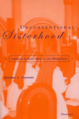 Unconventional Sisterhood: Feminist Catholic Nuns in the Philippines