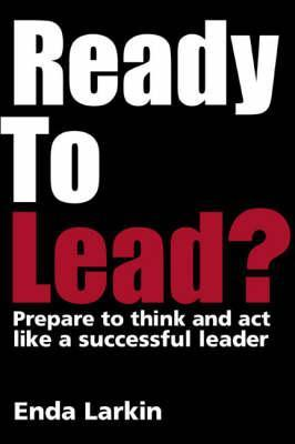 Ready to Lead?: Prepare to Think and ACT Like a Successful Leader