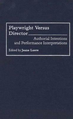 Playwright Versus Director: Authorial Intentions and Performance Interpretations