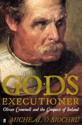 god s executioner oliver cromwell and the conquest of by  3347143