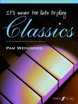 It's Never Too Late to Play Classics: 17 New Arrangements for Piano Solo and Duet