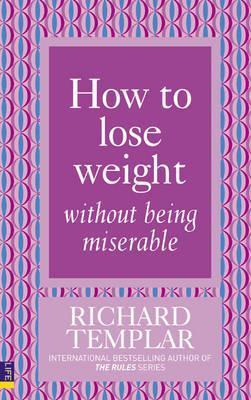 How to Lose Weight Without Being Miserable by Richard Templar