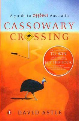 Cassowary Crossing: A Guide to Offbeat Australia