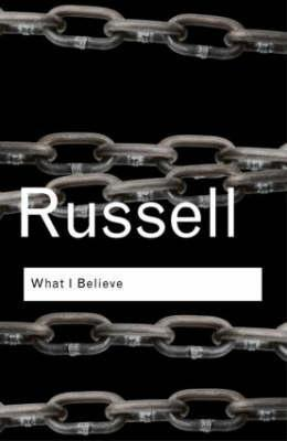 What I Believe by Bertrand Russell