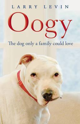 Oogy: The Dog Only a Family Could Love. by Laurence Levin