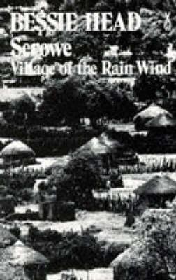 Serowe, Village of the Rain Wind by Bessie Head