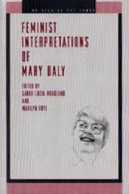 Feminist Interpretations of Mary Daly (Re-reading the Canon)