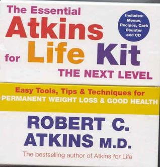 The Essential Atkins for Life Kit: The Next Level: Permanent Weight Loss & Optimal Health