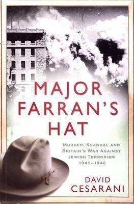 Major Farran's Hat: Murder, Scandal, and Britain's War Against Jewish Terrorism, 1945-1948