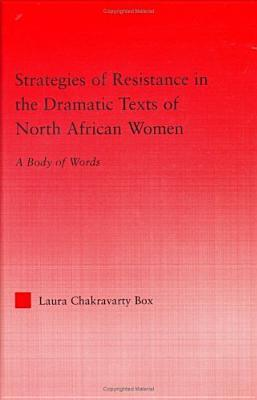 Strategies of Resistance in the Dramatic Texts of North African Women: A Body of Words