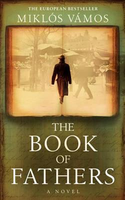 The Book Of Fathers by Miklós Vámos