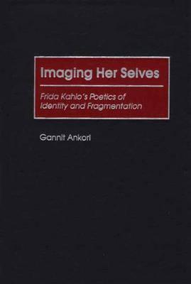 Imaging Her Selves: Frida Kahlo's Poetics of Identity and Fragmentation