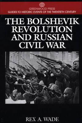 The Bolshevik Revolution and Russian Civil War