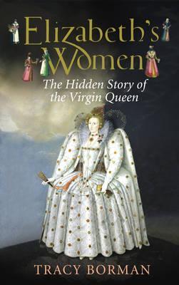 elizabeth-s-women-the-hidden-story-of-the-virgin-queen