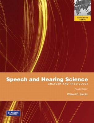 Speech and Hearing Science: Anatomy and Physiology by Willard R. Zemlin