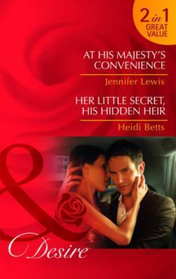 At His Majesty's Convenience / Her Little Secret, His Hidden Heir