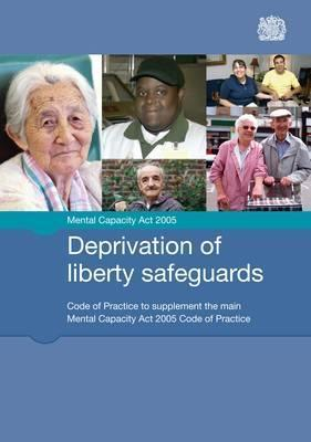 Mental Capacity ACT 2005: Deprivation of Liberty Safeguards: Code of Practice to Supplement the Main Mental Capacity ACT 2005 Code of Practice: Issued by the Lord Chancellor on 26 August 2008 in Accordance with Sections 42 and 43 of the ACT