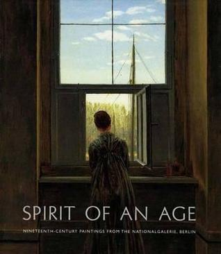 Spirit of an Age: Nineteenth-Century Paintings from the Nationalgalerie, Berlin