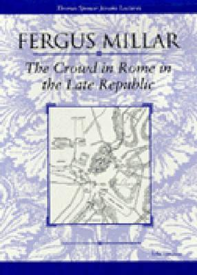 The Crowd in Rome in the Late Republic by Fergus Millar