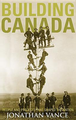 Building Canada: People and Projects That Shaped the Nation