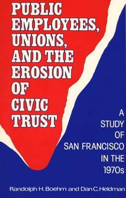 Public Employees, Unions, and the Erosion of Civic Trust: A Study of San Francisco in the 1979s