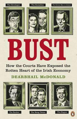 Bust: How the Courts Have Exposed the Rotten Heart of the Irish Economy