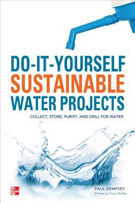 do-it-yourself-sustainable-water-projects-collect-store-purify-and-drill-for-water
