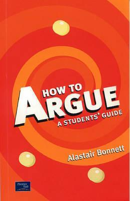 How to Argue: A Student's Guide