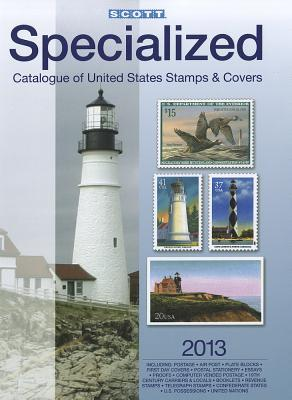 Scott 2013 Specialized Catalogue of United States Stamps & Covers: Confederate States-Canal Zone-Danish West Indies-Guam-Hawaii-United Nations-United States Administration: Cuba-Puerto Rico-Philippines-Ryukyu Islands